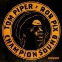 Tom Piper & Rob Pix -  Champion Sound  (Original mix)