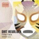 Dirt Revolver - Filter Face (Dynomyt Remix)