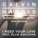 Calvin Harris feat. Ellie Goulding - I Need Your Love (Dialated Eyez & Annex Dub Mix) (Phat Kidz Edit)