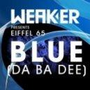 Eiffel 65 - Blue (Da Ba Dee) (Weaker`s Club Mix)