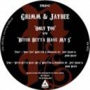 Grimm & Jaybee - Bitch Betta Have My $ (Original mix)