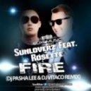 Sunloverz feat. Rosette - Fire (DJ Pasha Lee & DJ Vitaco Remix)