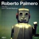 Roberto Palmero - Don't Call Me Beginner (Original Mix)