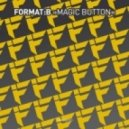 Format:B - Magic Button (Original Mix)