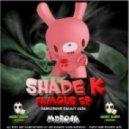 Shade K - Famous (Original Mix)