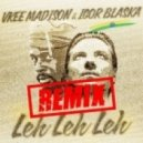 Vkee Madison, Igor Blaksa - Leh Leh Leh (Nikolaz Remix)