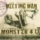 The Incredible Melting Man - Monster 4 U (Original Mix)