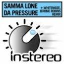 Samma Lone - Da Pressure (WhiteNoize Mix)