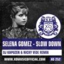 Selena Gomez  - Slow Down (DJ Kapuzen & Nicky Vide Remix)
