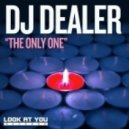 DJ Dealer - The Only One (Original Mix)