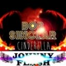 Bob Sinclar  - Cinderella (Johnny Flash Club Edit 2014)