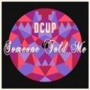 Dcup - Someone Told Me  (Original Mix)