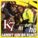 K7 - Hi De Ho (Sammy Senior Remix)
