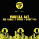 Vanilla Ace - All I Really Want (Original Mix)