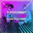 Player & Remady - No Superstar (DJ Evan Tell & DJ Archy Remix)