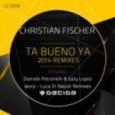 Christian Fischer - Ta Bueno Ya  (Daniele Petronelli, Gaty Lopez Remix)