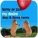 Tomy Or Zox - My Desire (Dj Diaz & Dj Illona Remix)