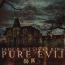 Jauz & Sullivan King - Pure Evil (Original mix)