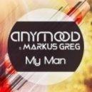 Anymood & Markus Greg - My Man (Original Mix)