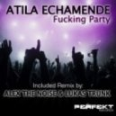 Atila Echamende - Fucking Party (Original Mix)