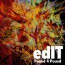 edIT - Pound 4 Pound (Original mix)