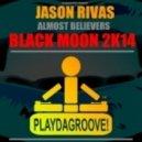 Jason Rivas, Almost Believers - Black Moon (Jason Rivas 2K14 Festival Mix)