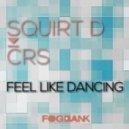 Squirt D & CRS - Feel Like Dancing (Original mix)