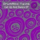 Drumattic Twins - Get Up and Dance (Original Mix)