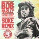 Bob Marley - Is This Love (Soke Remix)
