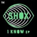 Shox - I Know (Original Mix)