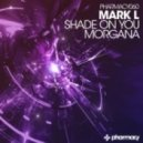 Mark L - Shade on You (Original Mix)