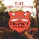 T4L - Good Nightmare (Original Mix)