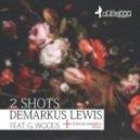 Demarkus Lewis Feat. G. Woods - 2 Shots (Poncho Warwick Remix)