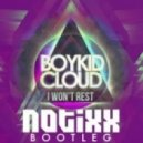 Boy Kid Cloud - I Won't Rest (Notixx Remix)