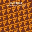 Martinique - Mama Don't Know (Original Mix)