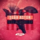 Sebb Aston - Feel Alright (Stripped Down Edit)