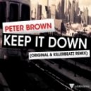 Peter Brown - Keep It Down (Original Mix)