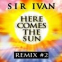 Sir Ivan - Here Comes The Sun (Nacho Chapado & Ivan Gomez Club Mix)