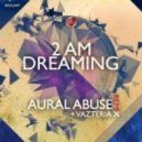 AURAL ABUSE - 2 AM (Vazteria X Remix)