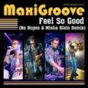 MaxiGroove - Feel So Good (No Hopes & Misha Klein Remix)