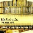 Fatboy Slim - Praise You (Ferry Corsten Bootleg)