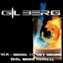SIA - DrinK To Get Drunk (GIL BERG REMIX)