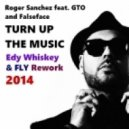 Roger Sanchez feat. GTO,Falseface - Turn On The Music  (Edy Whiskey & Fly Rework 2014)