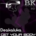 Deakaluka - Get Your Body (Original Mix)