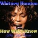 Whitney Houston - How Will I Know (John Epps Remix)