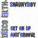 Shaunyboy - Get On Up & Groove (Original Mix)