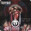 TroyBoi - Forgive Me Not (Original mix)