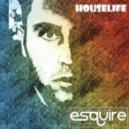 eSQUIRE - HouseLife (Everyday Of My Life) (Original Mix)