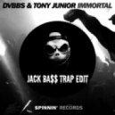 DVBBS & Tony Junior - Immortal (Jack Bass Trap Edit)