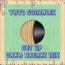 Vato Gonzalez - Get Up (DaKa Breaks Mix)